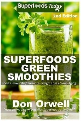 Superfoods Green Smoothies: Over 35 Energizing, Detoxifying & Nut by Orwell, Don