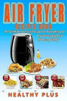 Air Fryer Recipes Book Ultimate Air Fryer Recipes for Everyt by Plus Healthy