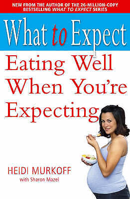 What to Expect: Eating Well When You're Expecting, Murkoff, Heidi E.