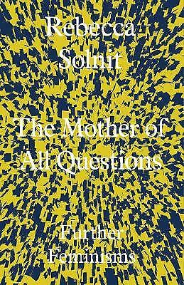 The Mother of All Questions, Solnit, Rebecca