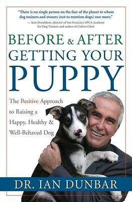 Before and after Getting Your Puppy: The Positive Approach to Raising a Happy, .