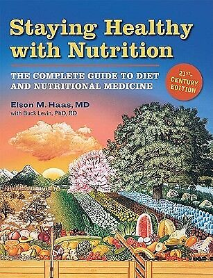Staying Healthy with Nutrition: The Complete Guide to Diet & Nutr by Haas, Elson