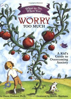 What to Do When You Worry Too Much: A Kid's Guide to Overcoming Anxiety (What-,