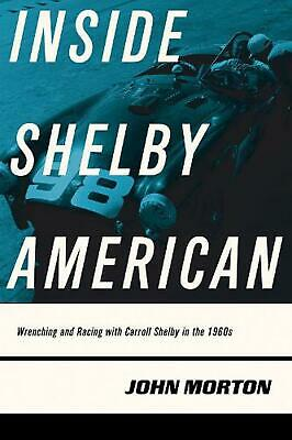 Inside Shelby American: Wrenching and Racing with Carroll Shelby in the 1960s by