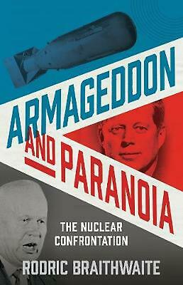 Armageddon and Paranoia: The Nuclear Confrontation by Sir Rodric Braithwaite (En