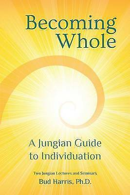 Becoming Whole: A Jungian Guide to Individuation by Harris, Ph. D. Bud