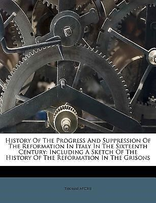 History of the Progress and Suppression of the Reformation in Ita 9781175186669