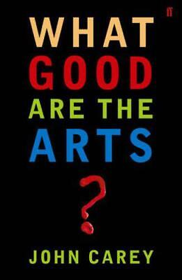 What Good are the Arts? by Carey, John   Paperback Book   9780571226030   NEW