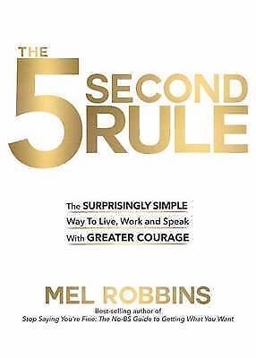 The 5 Second Rule: Transform Your Life, Work, Confidence by Robbins, Mel