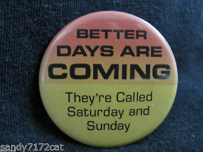 Pinback Button Better Days Are Coming Saturday and Sunday 1980s Vintage Colorful