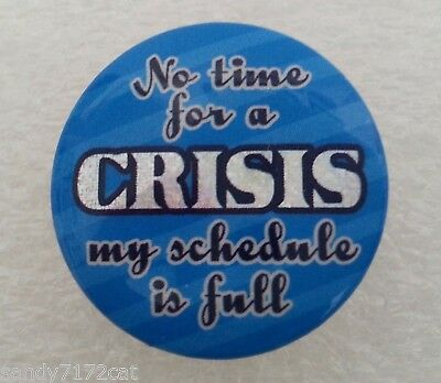 Pinback Button No Time For A Crisis My Schedule Is Full Humor Prism Badge One