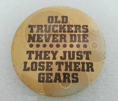 Pinback Button Old Truckers Never Die They Just Lose Their Gears 1976 Vintage 1