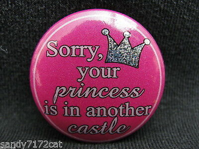 Pinback Button Sorry Your Princess Is In Another Castle Prism Pink Badge One Pin