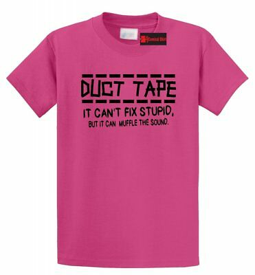 Duct Tape Can't Fix Stupid Can Muffle Sound Funny T Shirt Rude Humor Tee