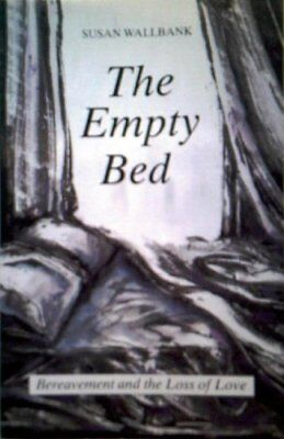 The Empty Bed: Bereavement and the Loss of Love,Susan Wallbank