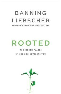 Rooted: The Hidden Places Where God Develops You-Banning Liebscher