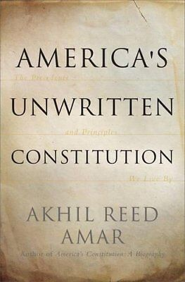 America's Unwritten Constitution: The Precedents and Principles We Live By-Akhil