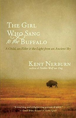 The Girl Who Sang to the Buffalo : A Child, an Elder, and the Light from an Anci