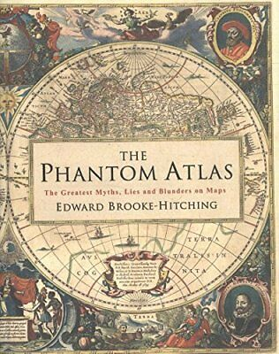 The Phantom Atlas: The Greatest Myths, Lies and Blunders on Maps-Edward Brooke-H