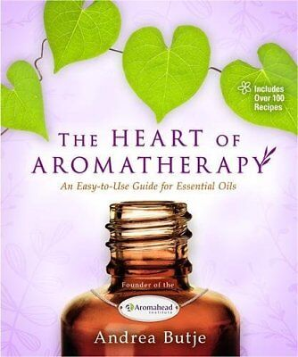 The Heart of Aromatherapy: An Easy-To-Use Guide for Essential Oils-Andrea Butje