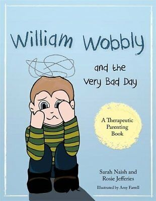 A Therapeutic Parenting Book: William Wobbly and the Very Bad Day: A Story about