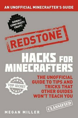 Hacks for Minecrafters: Redstone: An Unofficial Minecrafters Guide-Megan Miller