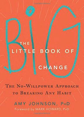 The Little Book of Big Change: The No-Willpower Approach to Breaking Any Habit-A