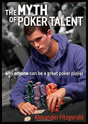The Myth of Poker Talent: Why Anyone Can Be a Great Poker Player-Alexander Fitzg