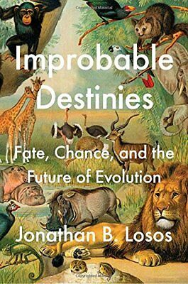Improbable Destinies: Fate, Chance, and the Future of Evolution-Jonathan B. Loso