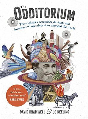 The Odditorium: The Tricksters, Polymaths, Deviants and Inventors Who Changed th