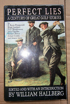 Perfect Lies - A century of great golf stories by William Hallberg HARDBACK