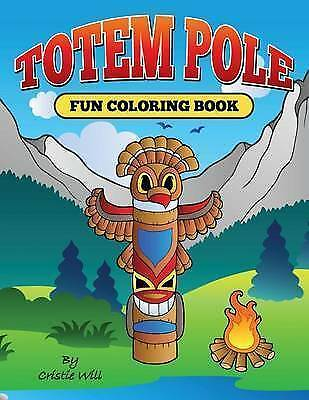 Totem Pole: Fun Coloring Book by Will, Cristie -Paperback