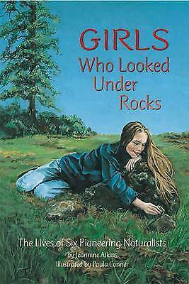 Girls Who Looked Under Rocks Lives Six Pioneering Natural by Atkins Jeannine