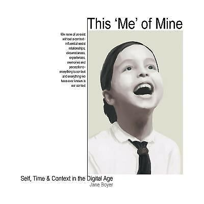 This 'Me' of Mine: Self, Time & Context in the Digital Age by Boyer, Jane