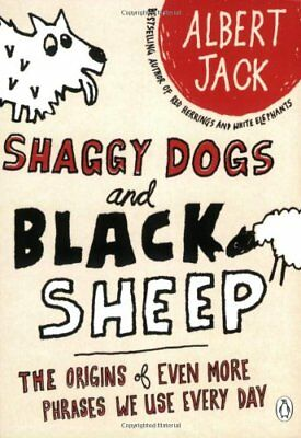 Shaggy Dogs and Black Sheep: The Origins of Even More Phrases We Use Every Day,
