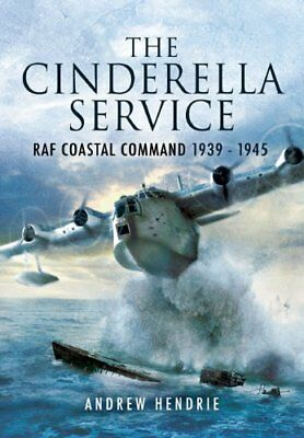 The Cinderella Service: RAF Coastal Command 1939-1945,PB,Andrew W.A. Hendrie -
