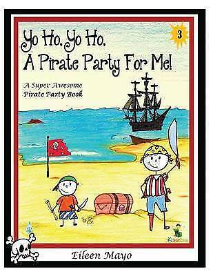 Yo Ho Yo Ho Pirate Party for Me Super Awesome Pirate Party by Mayo Eileen