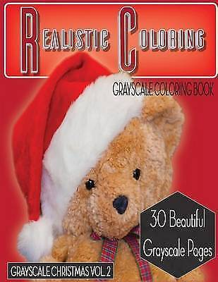Realistic Coloring Christmas Vol 2 Grayscale Coloring Book (Gra by Realistic Col