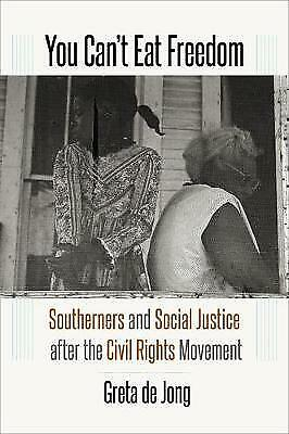 You Cant Eat Freedom: Southerners and Social Justice After the Civil Rights Mov