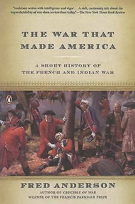 The War That Made America: A Short History of the French and Indian War,PB,Fred