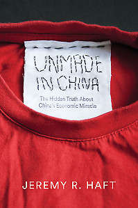 Unmade in China: The Hidden Truth about China's Ec,HC,Jeremy R. Haft - NEW