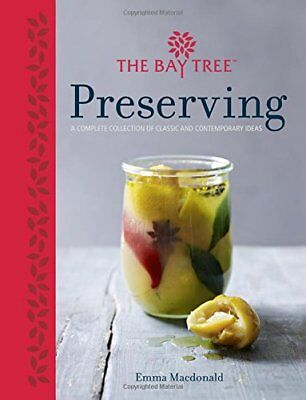 The Bay Tree Preserving: A Cornucopia of Recipes for Jams Chutneys and Relishes