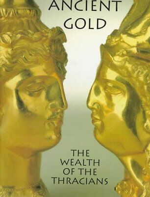 Ancient Gold: The Wealth of the Thracians by Marazov, Ivan