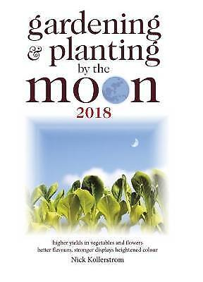 Gardening and Planting by the Moon 2018, Nick Kollerstrom