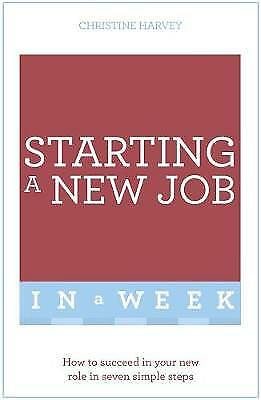 Starting A New Job In A Week: How To Succeed In Your New Role In Seven Simple S