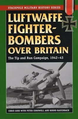 Luftwaffe Fighter-Bombers Over Britain: The Tip and Run Campaign, 1942-43,PB,Ch