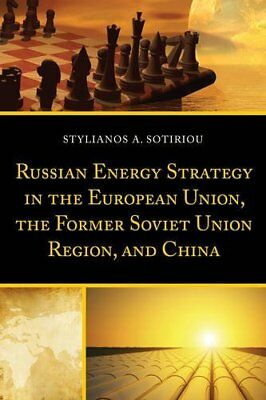 Russian Energy Strategy in the European Union, the Former Soviet Union Region,