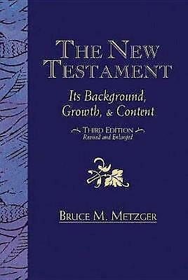 The New Testament: Its Background Growth and Content 3rd Edition,PB,Bruce M. Me