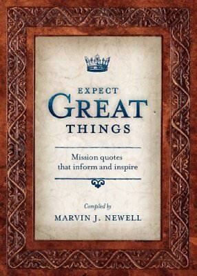 Expect Great Things: Mission Quotes That Inform and Inspire,PB,Marvin J Newell