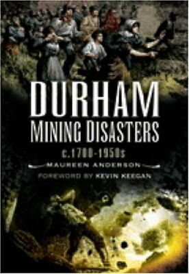 Durham Mining Disasters C. 1700 - 1950,PB,Anderson, Maureen - NEW